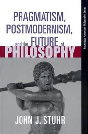 Cover of: Pragmatism, Postmodernism and the Future of Philosophy (Routledge American Philosophy Series(Raps).) | John J. Stuhr