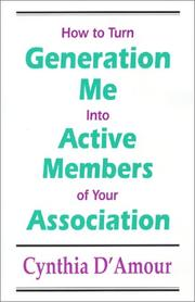 Cover of: How to Turn Generation Me into Active Members of Your Association | Cynthia D'Amour