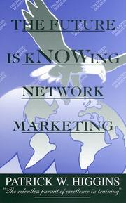 Cover of: The Future is kNOWing Network Marketing | Patrick W. Higgins