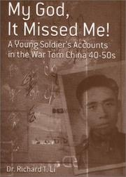 Cover of: My God, It Missed me! A Young Soldier's Accounts in the War Torn China 40-50s by Richard T. Li