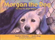 Cover of: Morgan the Dog | Heather Irbinskas
