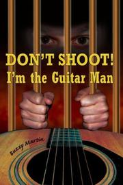 Cover of: Don't Shoot! I'm the Guitar Man by Buzzy Martin