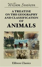 Cover of: A Treatise on the Geography and Classification of Animals | William Swainson
