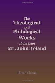 Cover of: The Theological and Philological Works of the Late Mr. John Toland | John Willard Toland
