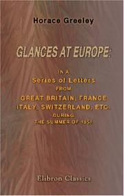 Cover of: Glances at Europe: in a Series of Letters from Great Britain, France, Italy, Switzerland, etc. during the Summer of 1851 | Horace Greeley