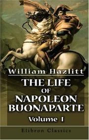 Cover of: The Life of Napoleon Buonaparte | William Hazlitt