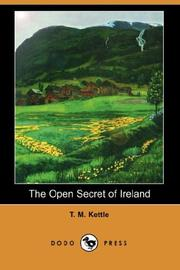 Cover of: The Open Secret of Ireland | T. M. Kettle