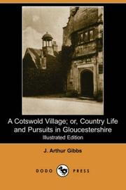 Cover of: A Cotswold Village Or Country Life And Pursuits In Gloucestershire | J. Arthur Gibbs