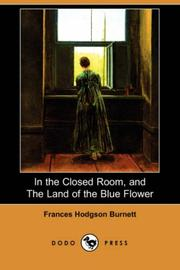 Cover of: In the Closed Room, and The Land of the Blue Flower | Frances Hodgson Burnett