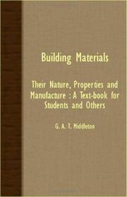 Cover of: Building materials, their nature, properties and manufacture | G. A. T. Middleton