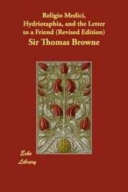 Cover of: Religio Medici, Hydriotaphia, and the Letter to a Friend | Thomas Browne