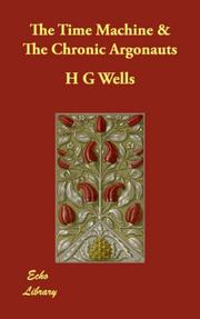 Cover of: The Time Machine & The Chronic Argonauts | H. G. Wells