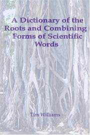 Cover of: A Dictionary of the Roots and Combining Forms of Scientific Words | Tim Williams