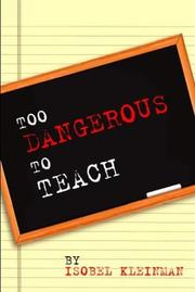 Cover of: Too Dangerous To Teach by Isobel Kleinman