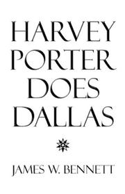 Cover of: Harvey Porter Does Dallas by James W. Bennett