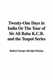 Cover of: Twenty-one Days in India or the Tour of Sir Ali Baba K.c.b. And the Teapot Series | George Aberigh-Mackay