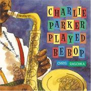 Cover of: Charlie Parker Played Be Bop | Chris Raschka