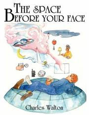 Cover of: THE SPACE BEFORE YOUR FACE | Charles Walton