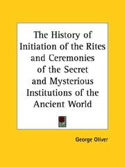 Cover of: The History of Initiation of the Rites and Ceremonies of the Secret and Mysterious Institutions of the Ancient World | George Oliver