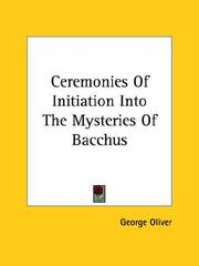 Cover of: Ceremonies of Initiation into the Mysteries of Bacchus | George Oliver