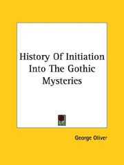 Cover of: History of Initiation into the Gothic Mysteries | George Oliver