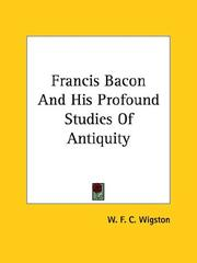 Cover of: Francis Bacon and His Profound Studies of Antiquity | W. F. C. Wigston