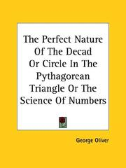 Cover of: The Perfect Nature of the Decad or Circle in the Pythagorean Triangle or the Science of Numbers | George Oliver