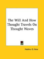 Cover of: The Will and How Thought Travels on Thought Waves | O. Hashnu Hara
