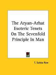 Cover of: The Aryan-arhat Esoteric Tenets on the Sevenfold Principle in Man | T. Subba Row