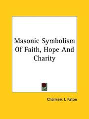 Cover of: Masonic Symbolism Of Faith, Hope And Charity | Chalmers I. Paton