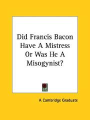 Cover of: Did Francis Bacon Have a Mistress or Was He a Misogynist? | Cambridge Graduate