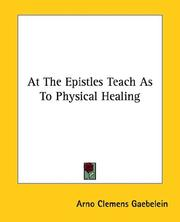 Cover of: At the Epistles Teach As to Physical Healing by Arno C. Gaebelein