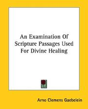 Cover of: An Examination of Scripture Passages Used for Divine Healing | Arno C. Gaebelein