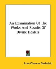 Cover of: An Examination of the Works and Results of Divine Healers | Arno C. Gaebelein