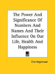Cover of: The Power and Significance of Numbers and Names and Their Influence on Our Life, Health and Happiness | Clio Hogenraad