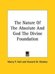 Cover of: The Nature of the Absolute and God the Divine Foundation | Manly Palmer Hall