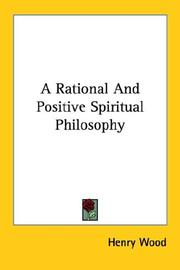 Cover of: A Rational and Positive Spiritual Philosophy | Henry Wood