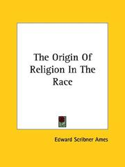 Cover of: The Origin of Religion in the Race | Edward Scribner Ames