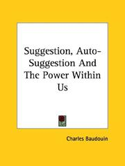 Cover of: Suggestion, Auto-Suggestion And The Power Within Us | Charles Baudouin