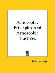 Cover of: Astrosophic Principles and Astrosophic Tractates | John Hazelrigg