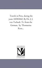 Cover of: Travels in Peru, during the years 18381842. By Dr. J. J. von Tschudi. Tr. from the German,  by Thomasina Ross.. by Michigan Historical Reprint Series