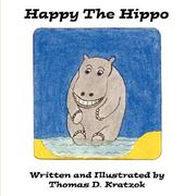 Cover of: Happy The Hippo by Thomas D. Kratzok