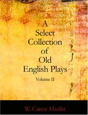 Cover of: A Select Collection of Old English Plays, Volume II | W. Carew Hazlitt