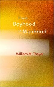 Cover of: From Boyhood to Manhood | William Makepeace Thayer