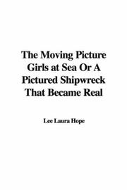 Cover of: The Moving Picture Girls at Sea Or A Pictured Shipwreck That Became Real (The Moving Picture Girls Series) | Laura Lee Hope