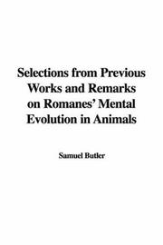 Cover of: Selections from Previous Works and Remarks on Romanes' Mental Evolution in Animals | Samuel Butler