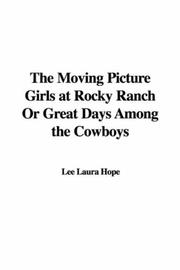 Cover of: The Moving Picture Girls at Rocky Ranch Or Great Days Among the Cowboys | Laura Lee Hope