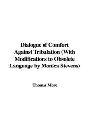 Cover of: Dialogue of Comfort Against Tribulation (With Modifications to Obsolete Language by Monica Stevens) | Thomas More