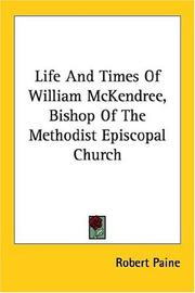 Cover of: Life And Times Of William McKendree, Bishop Of The Methodist Episcopal Church by Robert Paine