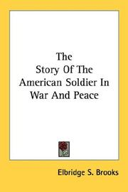 Cover of: The Story Of The American Soldier In War And Peace by Elbridge Streeter Brooks